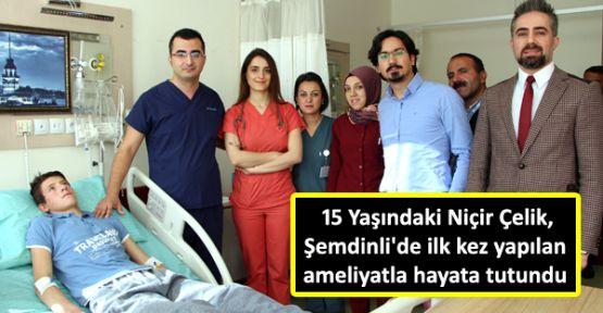 Çelik, Şemdinli'de ilk kez yapılan ameliyatla hayata tutundu