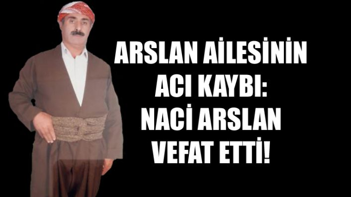 Şemdinli'de Vefat: Naci Arslan Vefat Etti!