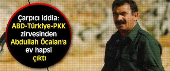 ABD-Türkiye-PKK zirvesinden Öcalan'a ev hapsi mi çıktı?