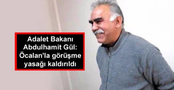 Adalet Bakanı Gül: Öcalan'la görüşme yasağı kaldırıldı
