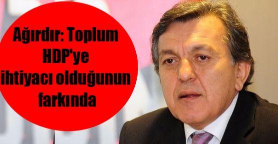 Ağırdır: Toplum HDP'ye ihtiyacı olduğunun farkında