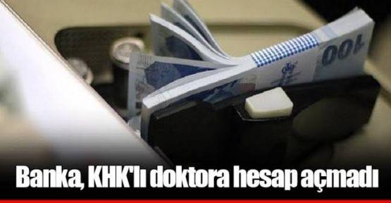 Banka, KHK'li doktora hesap açmadı