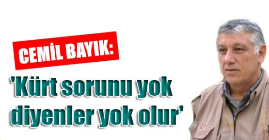 Cemil Bayık: 'Kürt sorunu yok diyenler yok olur'