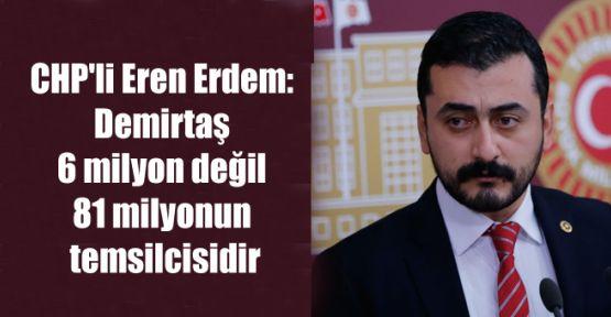 CHP'li Eren Erdem: Demirtaş 6 milyon değil 81 milyonun temsilcisidir
