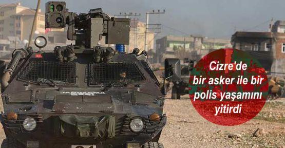 Cizre'de bir asker ile bir polis yaşamını yitirdi
