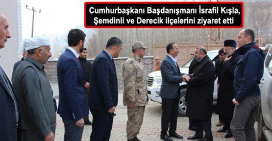 Cumhurbaşkanı Başdanışmanı İsrafil Kışla, Şemdinli ve Derecik ilçelerini ziyaret etti