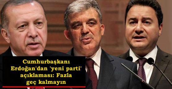 Erdoğan'dan 'yeni parti' açıklaması: Fazla geç kalmayın