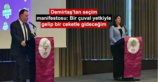 Demirtaş'tan seçim manifestosu: Bir çuval yetkiyle gelip bir ceketle gideceğim