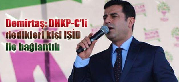 Demirtaş: 'DHKP-C'li dedikleri kişi IŞİD'ile bağlantılı'