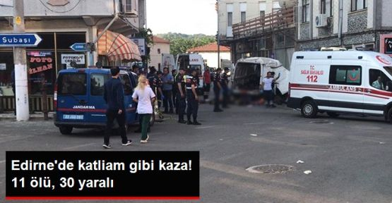 Edirne'de katliam gibi kaza! 11 ölü, 30 yaralı