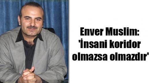 Enver Muslim: 'İnsani koridor olmazsa olmazdır'