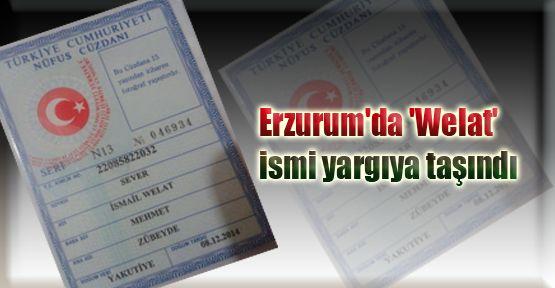Erzurum'da 'Welat' ismi yargıya taşındı