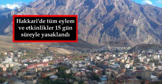 Hakkari'de tüm eylem ve etkinlikler 15 gün süreyle yasaklandı