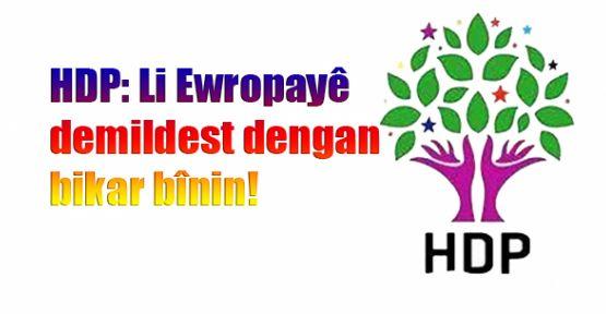 HDP: Li Ewropayê demildest dengan bikar bînin!