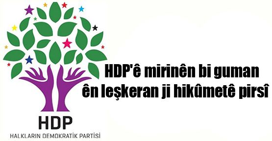 HDP'ê mirinên bi guman ên leşkeran ji hikûmetê pirsî