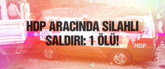 HDP seçim aracına silahlı saldırı, 1 kişi öldü