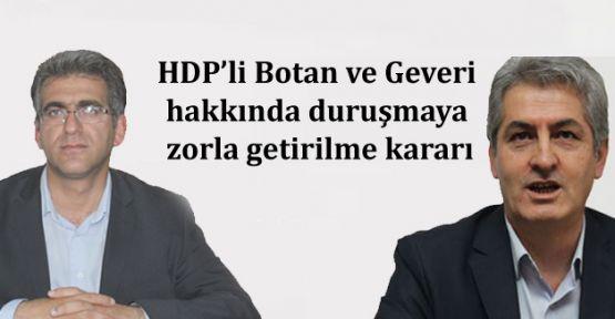 HDP'li Botan ve Geveri hakkında duruşmaya zorla getirilme kararı