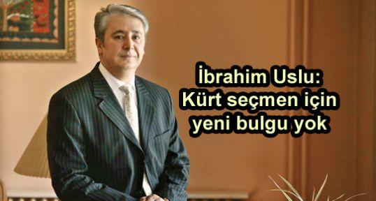İbrahim Uslu: Kürt seçmen için yeni bulgu yok