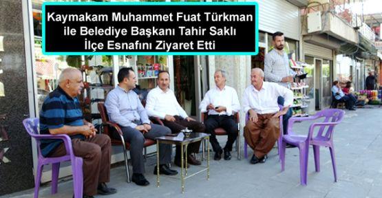 Kaymakam Türkman ile Belediye Başkanı Saklı Esnafı Ziyaret Etti