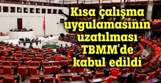 Kısa çalışma uygulamasının uzatılması TBMM'de kabul edildi