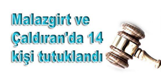 Malazgirt ve Çaldıran'da 14 kişi tutuklandı