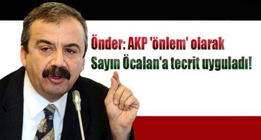 Önder: AKP 'önlem' olarak Sayın Öcalan'a tecrit uyguladı!