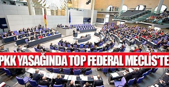 PKK yasağında top Federal Meclis'te!