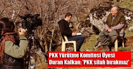 PKK Yürütme Komitesi Üyesi Kalkan: 'PKK silah bırakmaz'