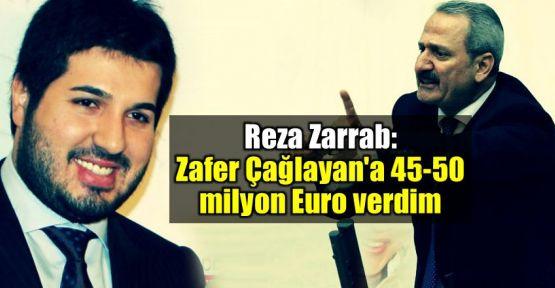 Reza Zarrab ifade verdi: Zafer Çağlayan'a 45-50 milyon euro verdim