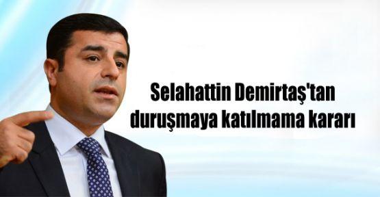 Selahattin Demirtaş'tan duruşmaya katılmama kararı