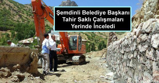 Şemdinli Belediye Başkanı Tahir Saklı Çalışmaları Yerinde İnceledi