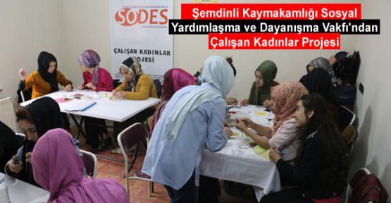 Şemdinli Kaymakamlığı Sosyal Yardımlaşma ve Dayanışma Vakfı'ndan Çalışan Kadınlar Projesi