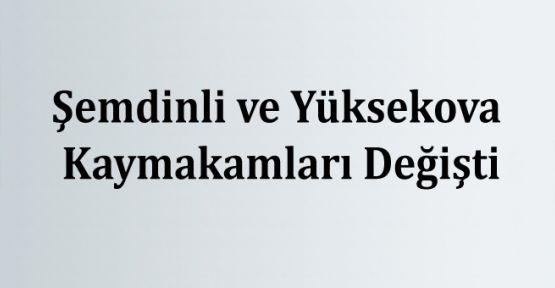 Şemdinli ve Yüksekova Kaymakamları Değişti