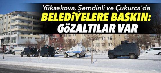 Şemdinli, Yüksekova ve Çukurca Belediyelerine Operasyon: Gözaltılar Var