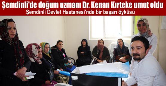 Şemdinli'de doğum uzmanı Dr. Kenan Kırteke umut oldu