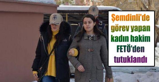 Şemdinli'de görev yapan kadın hakim FETÖ'den tutuklandı
