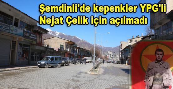 Şemdinli'de kepenkler YPG'li Nejat Çelik için açılmadı