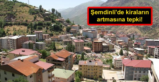Şemdinli'de kiraların artmasına tepki
