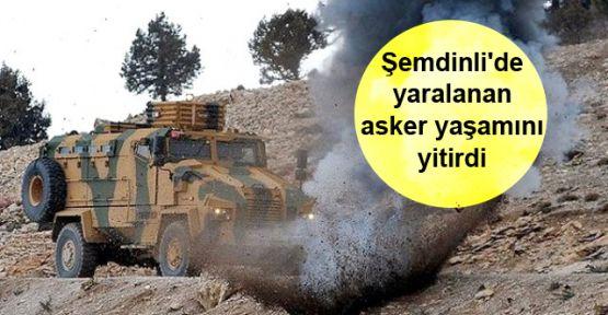 Şemdinli'deki patlamada yaralanan asker yaşamını yitirdi