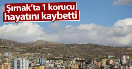 Şırnak'ta bir korucu hayatını kaybetti
