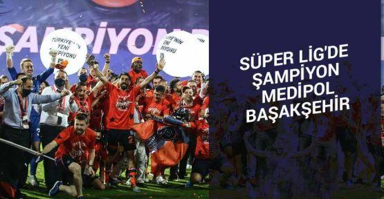 Süper Lig'de şampiyon Başakşehir oldu