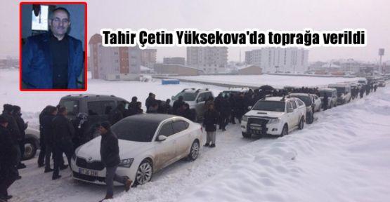 Tahir Çetin Yüksekova'da toprağa verildi