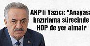 """AKP'li Yazıcı: """"Anayasa hazırlama sürecinde..."""
