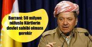 Barzani: 50 milyon nüfuslu Kürtlerin devlet...