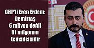 CHP'li Eren Erdem: Demirtaş 6 milyon değil...