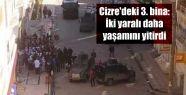 Cizre'deki 3. bina: İki yaralı daha yaşamını...