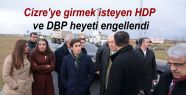Cizre'ye girmek isteyen HDP ve DBP heyeti...