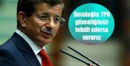 Davutoğlu: YPG güvenliğimizi tehdit ederse...