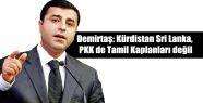 Demirtaş: Kürdistan Sri Lanka, PKK de...