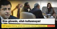 Demirtaş: PKK'ye 'Silah kullanmayın, bize...